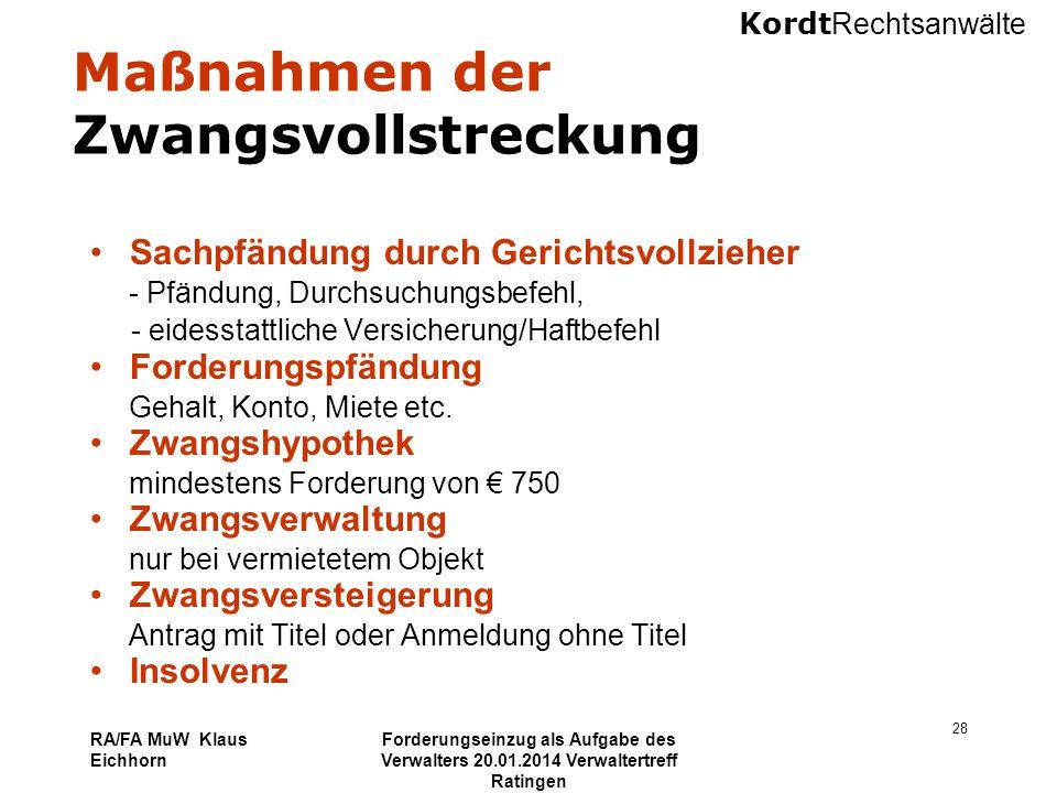 Kordt Rechtsanwälte RA/FA MuW Klaus Eichhorn Forderungseinzug als Aufgabe des Verwalters 20.01.2014 Verwaltertreff Ratingen 28 Maßnahmen der Zwangsvol
