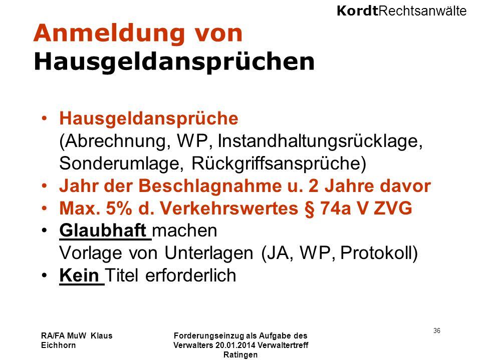 Kordt Rechtsanwälte RA/FA MuW Klaus Eichhorn Forderungseinzug als Aufgabe des Verwalters 20.01.2014 Verwaltertreff Ratingen 36 Anmeldung von Hausgelda