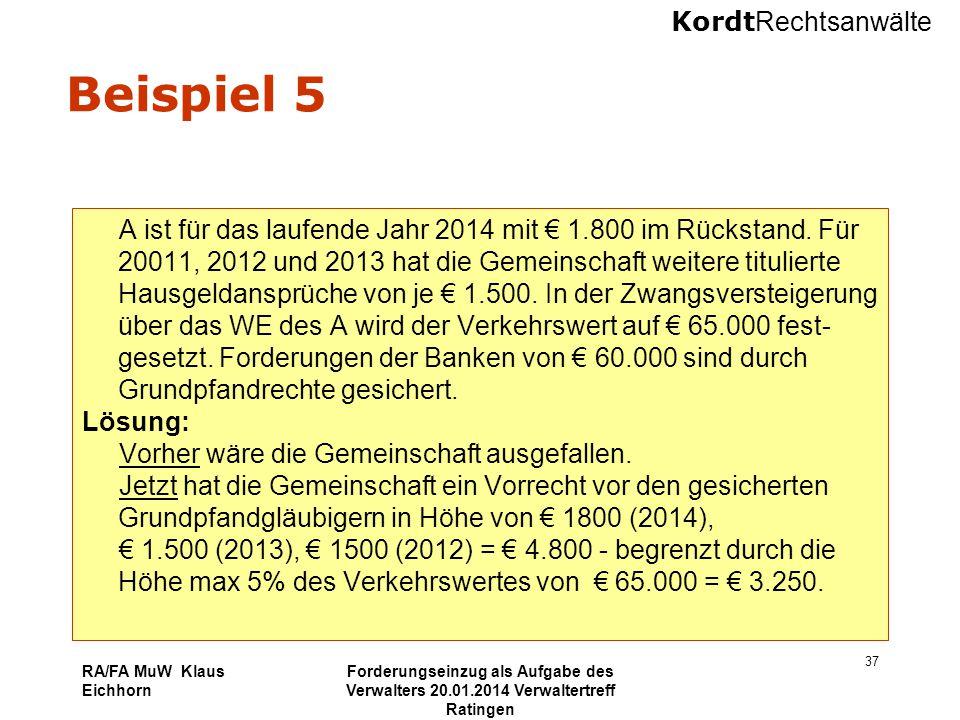Kordt Rechtsanwälte RA/FA MuW Klaus Eichhorn Forderungseinzug als Aufgabe des Verwalters 20.01.2014 Verwaltertreff Ratingen 37 Beispiel 5 A ist für da