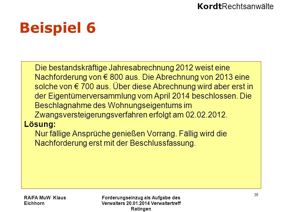 Kordt Rechtsanwälte RA/FA MuW Klaus Eichhorn Forderungseinzug als Aufgabe des Verwalters 20.01.2014 Verwaltertreff Ratingen 38 Beispiel 6 Die bestands