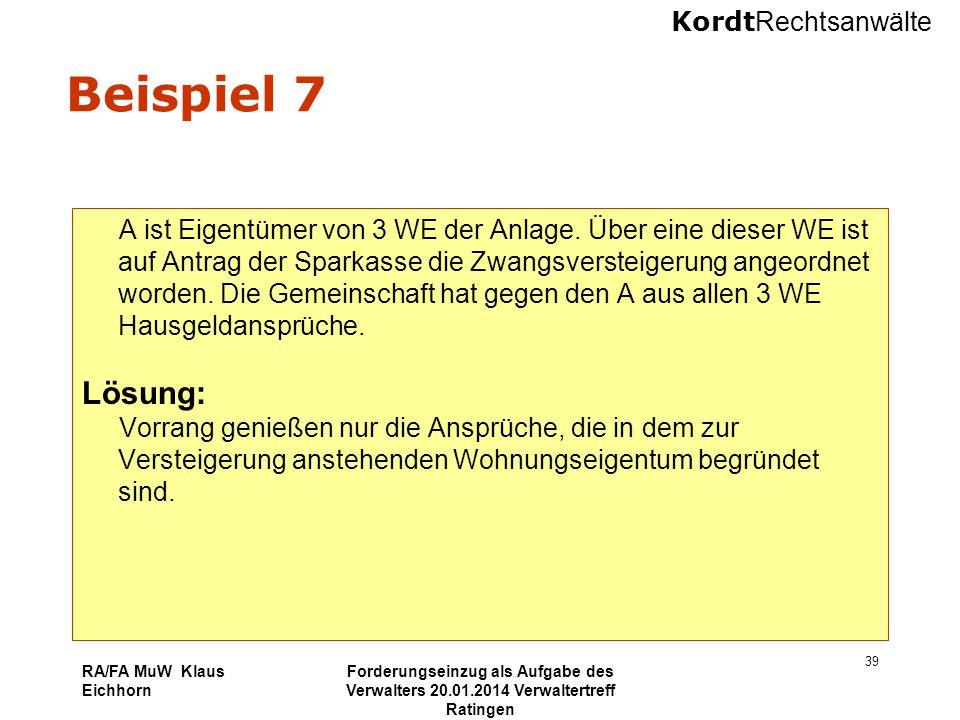 Kordt Rechtsanwälte RA/FA MuW Klaus Eichhorn Forderungseinzug als Aufgabe des Verwalters 20.01.2014 Verwaltertreff Ratingen 39 Beispiel 7 A ist Eigent