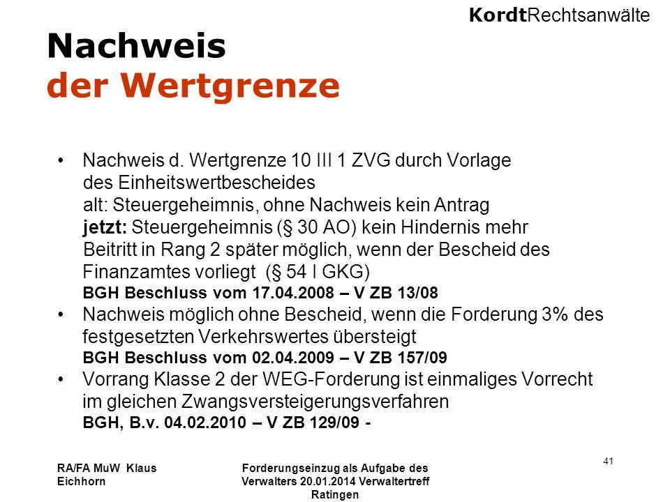 Kordt Rechtsanwälte RA/FA MuW Klaus Eichhorn Forderungseinzug als Aufgabe des Verwalters 20.01.2014 Verwaltertreff Ratingen 41 Nachweis der Wertgrenze