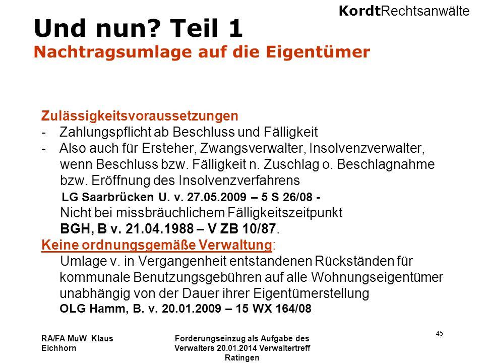 Kordt Rechtsanwälte RA/FA MuW Klaus Eichhorn Forderungseinzug als Aufgabe des Verwalters 20.01.2014 Verwaltertreff Ratingen 45 Und nun? Teil 1 Nachtra