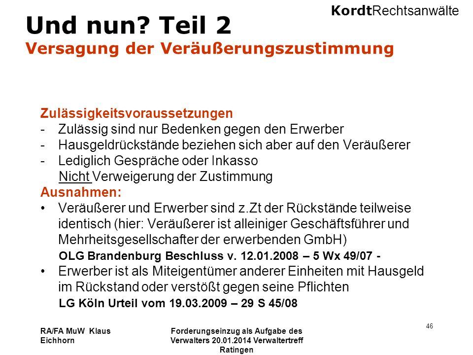 Kordt Rechtsanwälte RA/FA MuW Klaus Eichhorn Forderungseinzug als Aufgabe des Verwalters 20.01.2014 Verwaltertreff Ratingen 46 Und nun? Teil 2 Versagu