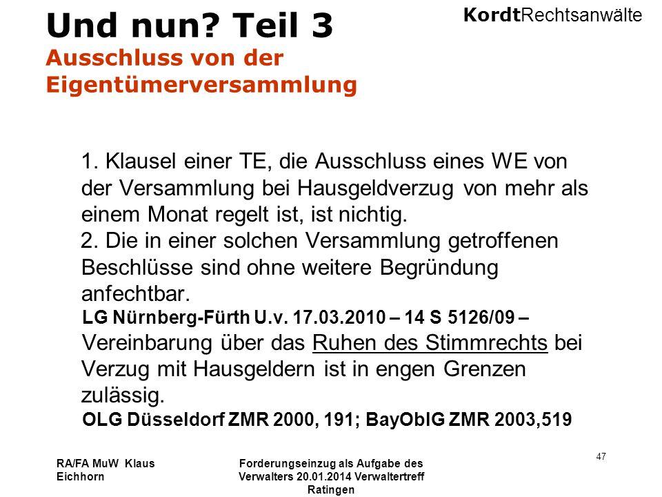 Kordt Rechtsanwälte RA/FA MuW Klaus Eichhorn Forderungseinzug als Aufgabe des Verwalters 20.01.2014 Verwaltertreff Ratingen 47 Und nun? Teil 3 Ausschl