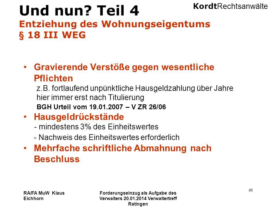 Kordt Rechtsanwälte RA/FA MuW Klaus Eichhorn Forderungseinzug als Aufgabe des Verwalters 20.01.2014 Verwaltertreff Ratingen 48 Und nun? Teil 4 Entzieh