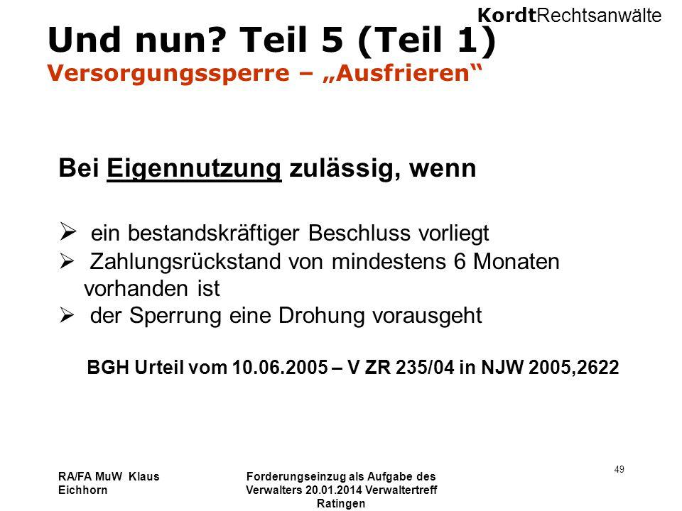 Kordt Rechtsanwälte RA/FA MuW Klaus Eichhorn Forderungseinzug als Aufgabe des Verwalters 20.01.2014 Verwaltertreff Ratingen 49 Und nun? Teil 5 (Teil 1