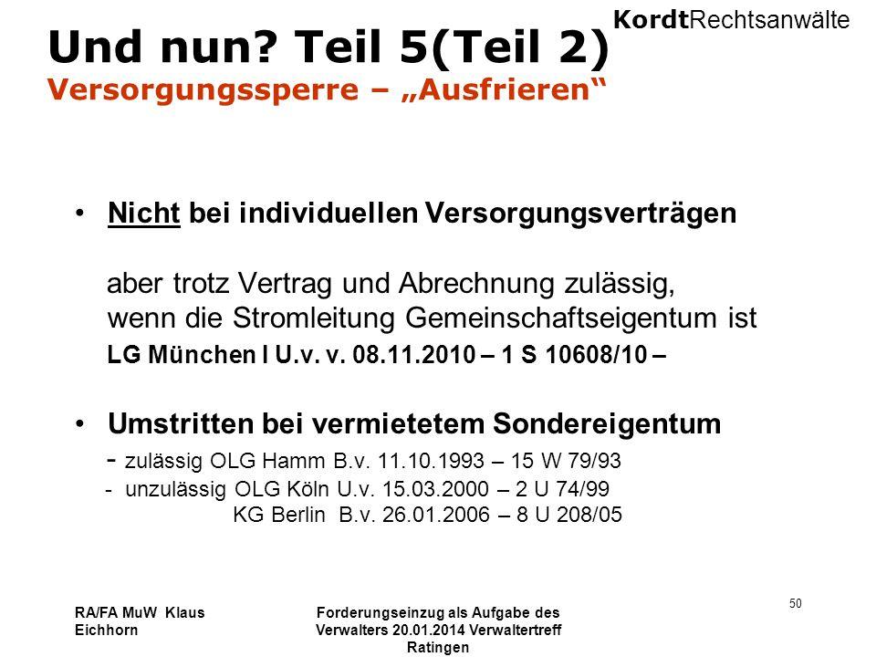Kordt Rechtsanwälte RA/FA MuW Klaus Eichhorn Forderungseinzug als Aufgabe des Verwalters 20.01.2014 Verwaltertreff Ratingen 50 Und nun? Teil 5(Teil 2)