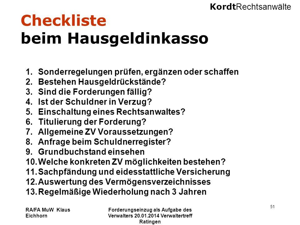 Kordt Rechtsanwälte RA/FA MuW Klaus Eichhorn Forderungseinzug als Aufgabe des Verwalters 20.01.2014 Verwaltertreff Ratingen 51 Checkliste beim Hausgel