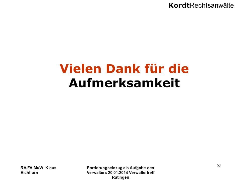 Kordt Rechtsanwälte RA/FA MuW Klaus Eichhorn Forderungseinzug als Aufgabe des Verwalters 20.01.2014 Verwaltertreff Ratingen 53 Vielen Dank für die Auf