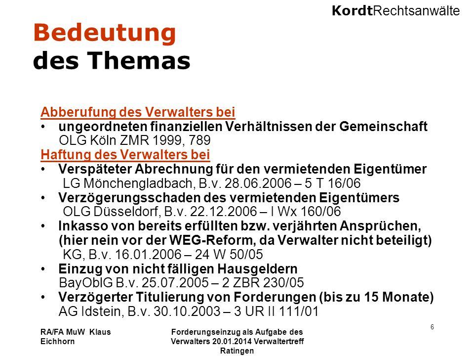 Kordt Rechtsanwälte RA/FA MuW Klaus Eichhorn Forderungseinzug als Aufgabe des Verwalters 20.01.2014 Verwaltertreff Ratingen 37 Beispiel 5 A ist für das laufende Jahr 2014 mit € 1.800 im Rückstand.