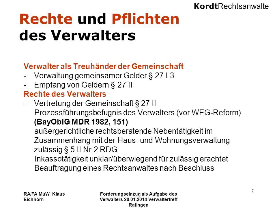 Kordt Rechtsanwälte RA/FA MuW Klaus Eichhorn Forderungseinzug als Aufgabe des Verwalters 20.01.2014 Verwaltertreff Ratingen 38 Beispiel 6 Die bestandskräftige Jahresabrechnung 2012 weist eine Nachforderung von € 800 aus.