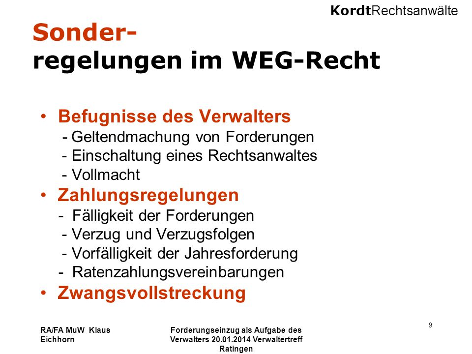 Kordt Rechtsanwälte RA/FA MuW Klaus Eichhorn Forderungseinzug als Aufgabe des Verwalters 20.01.2014 Verwaltertreff Ratingen 20 Regelungsmöglichkeiten des Verwalters Pflicht als Verwalter § 27 I Nr.5, II Nr.3 WEG Rechtsdienstleistung mit Verwaltung § 5 II Nr.2 RDG .