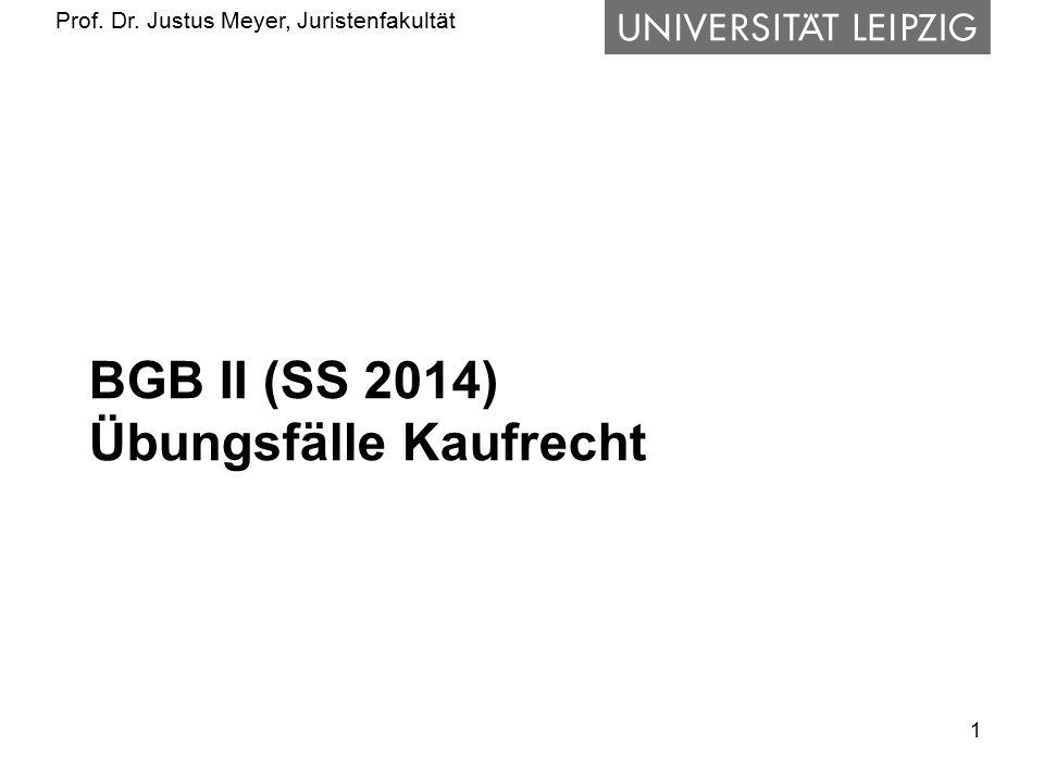 Prof. Dr. Justus Meyer, Juristenfakultät BGB II (SS 2014) Übungsfälle Kaufrecht 1