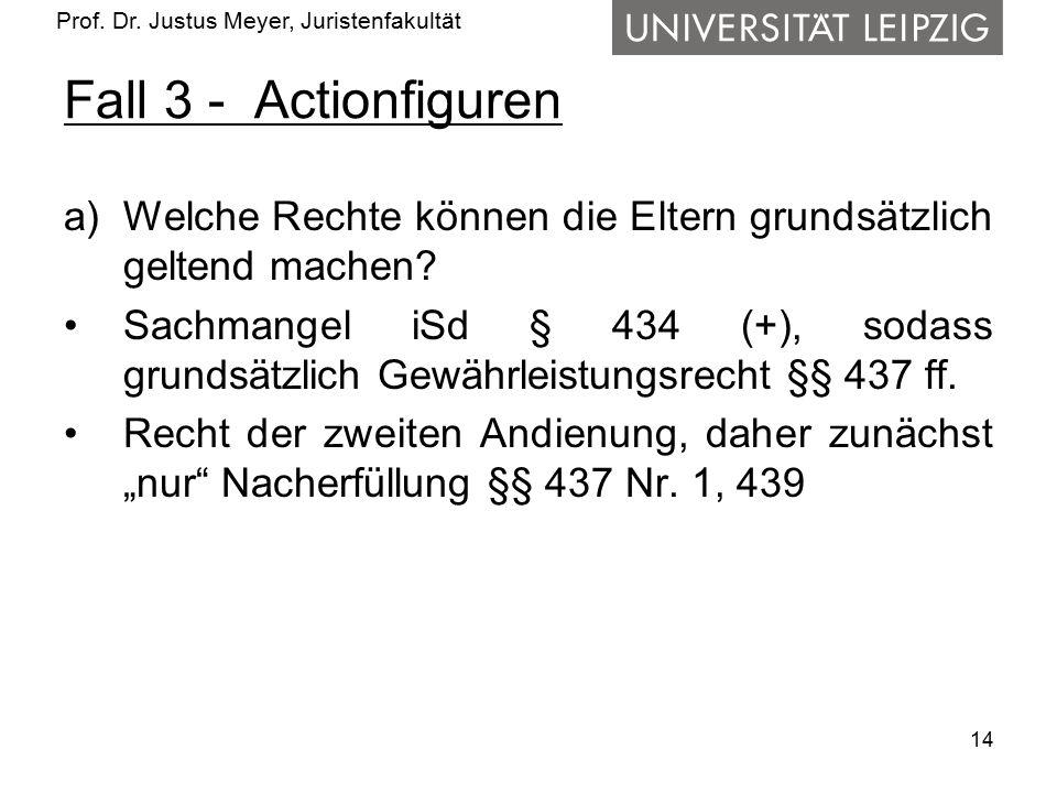 Prof. Dr. Justus Meyer, Juristenfakultät Fall 3 - Actionfiguren a)Welche Rechte können die Eltern grundsätzlich geltend machen? Sachmangel iSd § 434 (