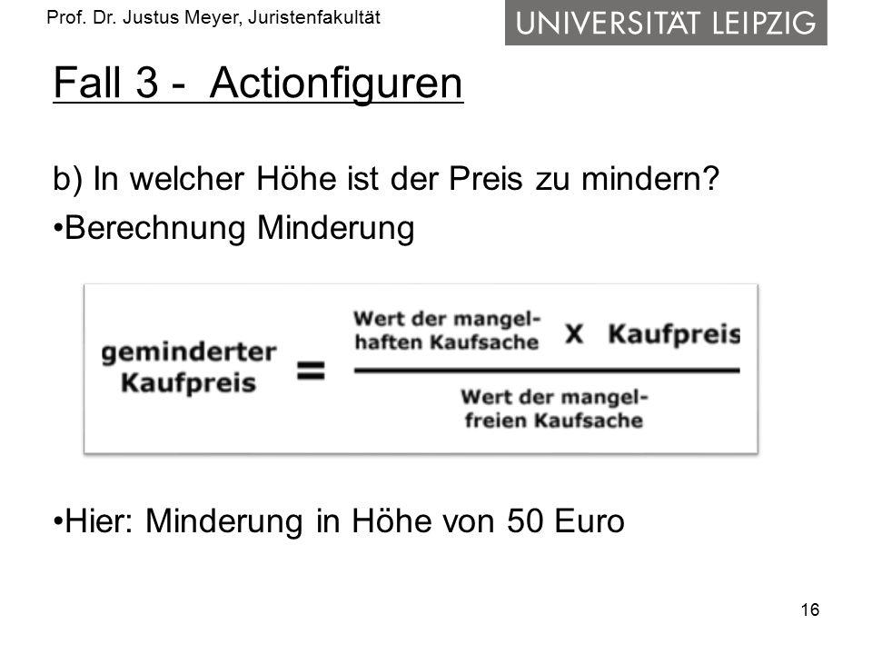Prof. Dr. Justus Meyer, Juristenfakultät Fall 3 - Actionfiguren b) In welcher Höhe ist der Preis zu mindern? Berechnung Minderung Hier: Minderung in H