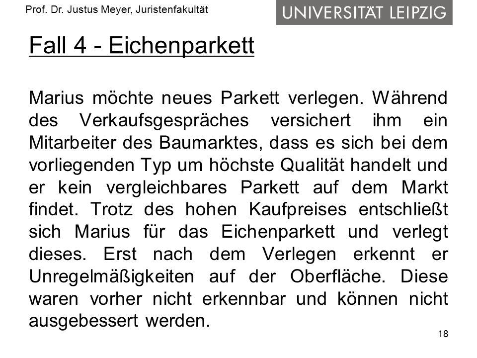 Prof. Dr. Justus Meyer, Juristenfakultät Fall 4 - Eichenparkett Marius möchte neues Parkett verlegen. Während des Verkaufsgespräches versichert ihm ei