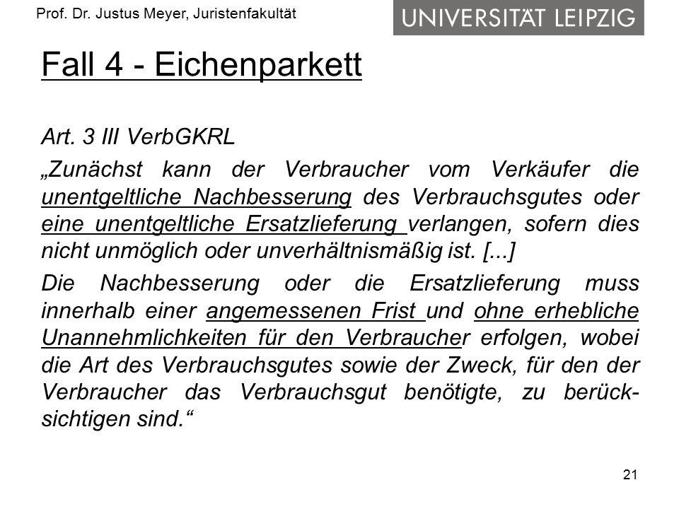 """Prof. Dr. Justus Meyer, Juristenfakultät Fall 4 - Eichenparkett Art. 3 III VerbGKRL """"Zunächst kann der Verbraucher vom Verkäufer die unentgeltliche Na"""