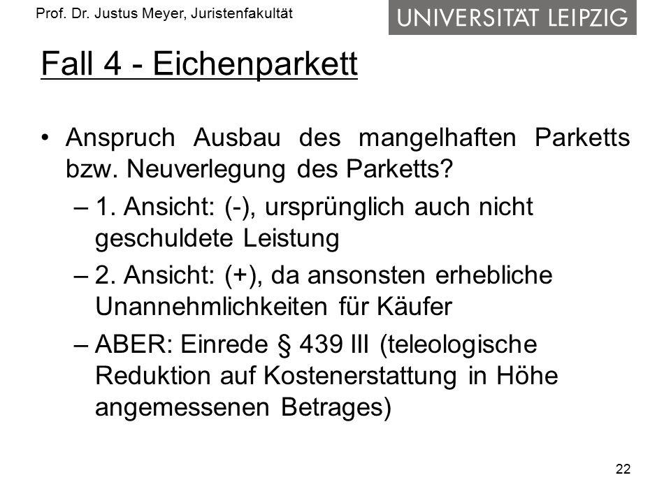Prof. Dr. Justus Meyer, Juristenfakultät Fall 4 - Eichenparkett Anspruch Ausbau des mangelhaften Parketts bzw. Neuverlegung des Parketts? –1. Ansicht:
