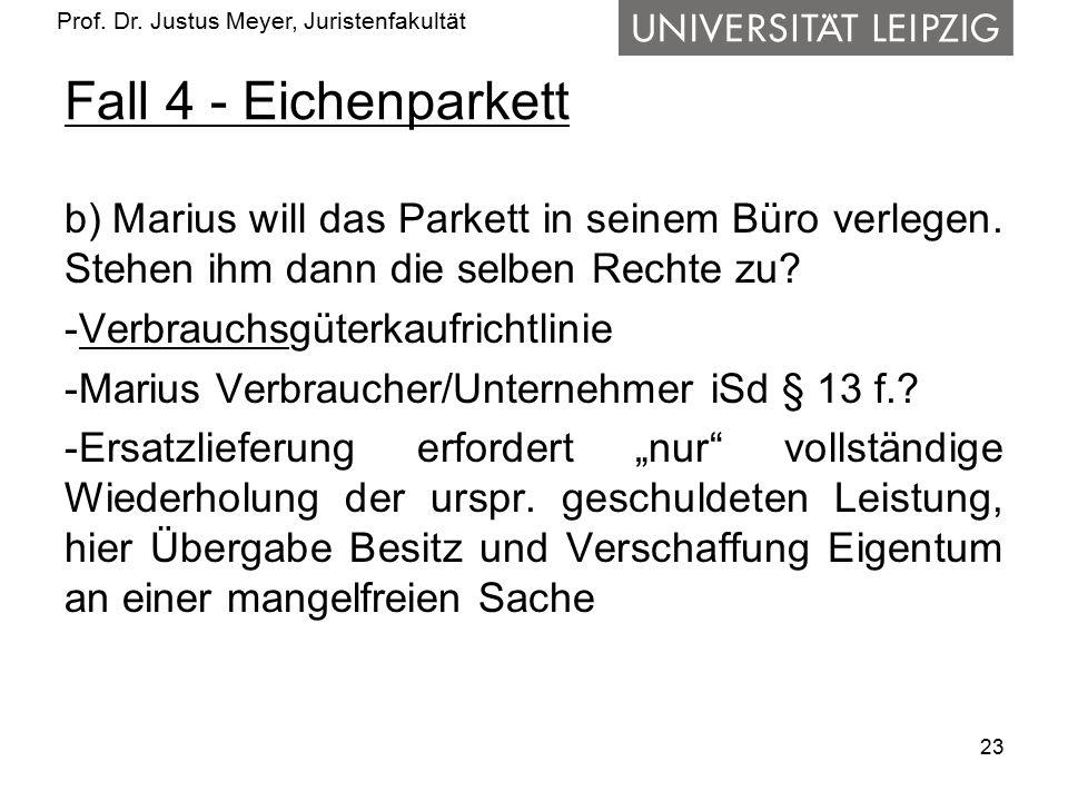 Prof. Dr. Justus Meyer, Juristenfakultät Fall 4 - Eichenparkett b) Marius will das Parkett in seinem Büro verlegen. Stehen ihm dann die selben Rechte