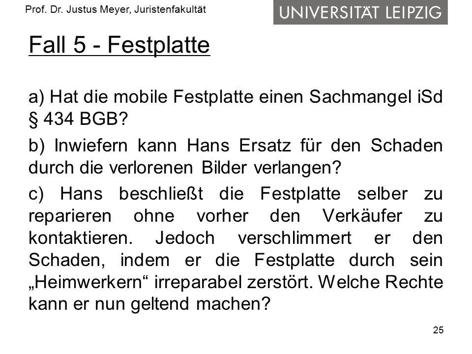 Prof. Dr. Justus Meyer, Juristenfakultät Fall 5 - Festplatte a) Hat die mobile Festplatte einen Sachmangel iSd § 434 BGB? b) Inwiefern kann Hans Ersat