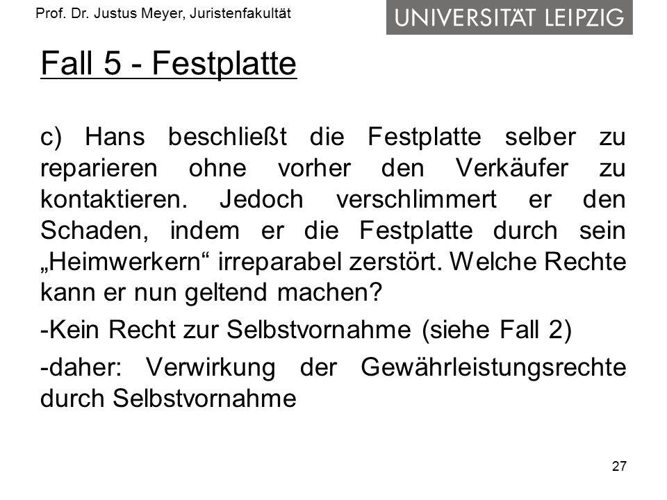 Prof. Dr. Justus Meyer, Juristenfakultät Fall 5 - Festplatte c) Hans beschließt die Festplatte selber zu reparieren ohne vorher den Verkäufer zu konta