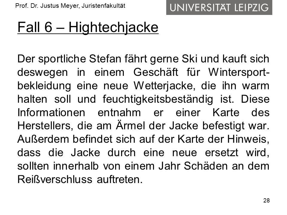 Prof. Dr. Justus Meyer, Juristenfakultät Fall 6 – Hightechjacke Der sportliche Stefan fährt gerne Ski und kauft sich deswegen in einem Geschäft für Wi