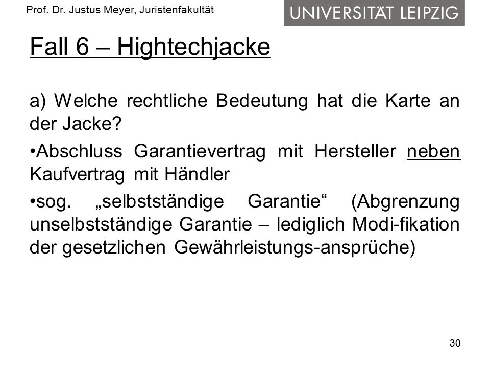 Prof. Dr. Justus Meyer, Juristenfakultät Fall 6 – Hightechjacke a) Welche rechtliche Bedeutung hat die Karte an der Jacke? Abschluss Garantievertrag m