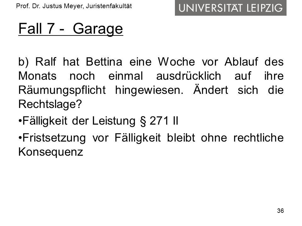Prof. Dr. Justus Meyer, Juristenfakultät Fall 7 - Garage b) Ralf hat Bettina eine Woche vor Ablauf des Monats noch einmal ausdrücklich auf ihre Räumun