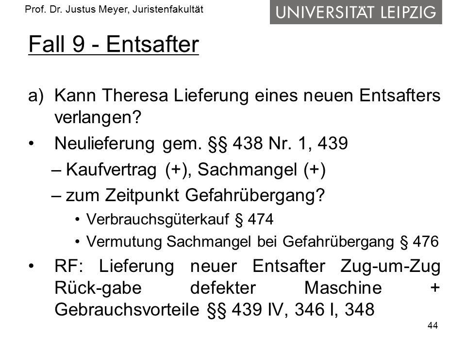 Prof. Dr. Justus Meyer, Juristenfakultät Fall 9 - Entsafter a)Kann Theresa Lieferung eines neuen Entsafters verlangen? Neulieferung gem. §§ 438 Nr. 1,