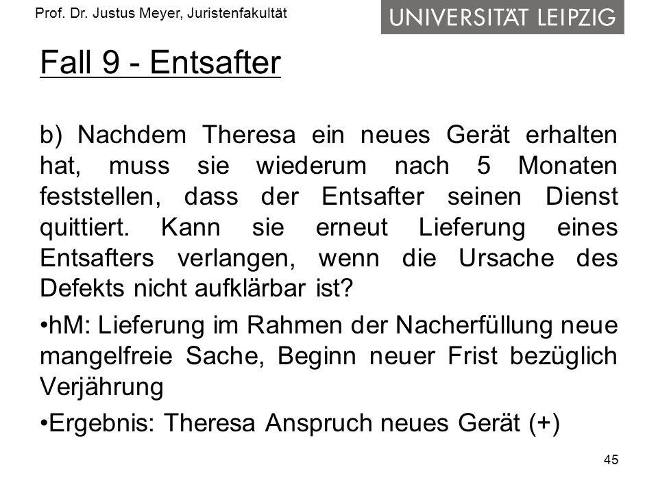 Prof. Dr. Justus Meyer, Juristenfakultät Fall 9 - Entsafter b) Nachdem Theresa ein neues Gerät erhalten hat, muss sie wiederum nach 5 Monaten feststel