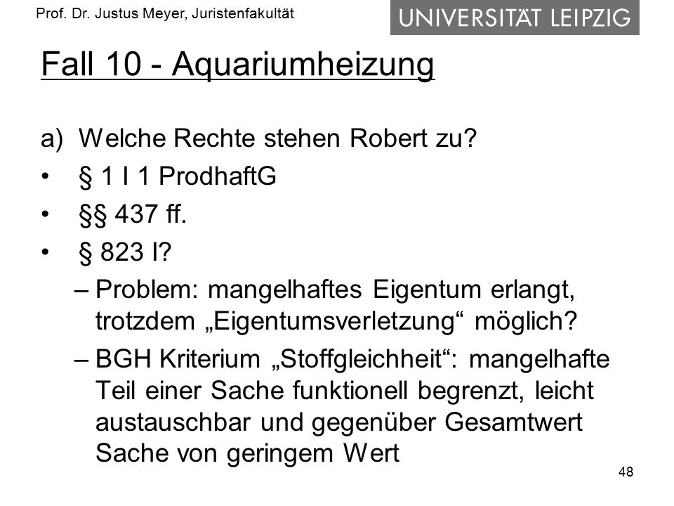 Prof. Dr. Justus Meyer, Juristenfakultät Fall 10 - Aquariumheizung a)Welche Rechte stehen Robert zu? § 1 I 1 ProdhaftG §§ 437 ff. § 823 I? –Problem: m