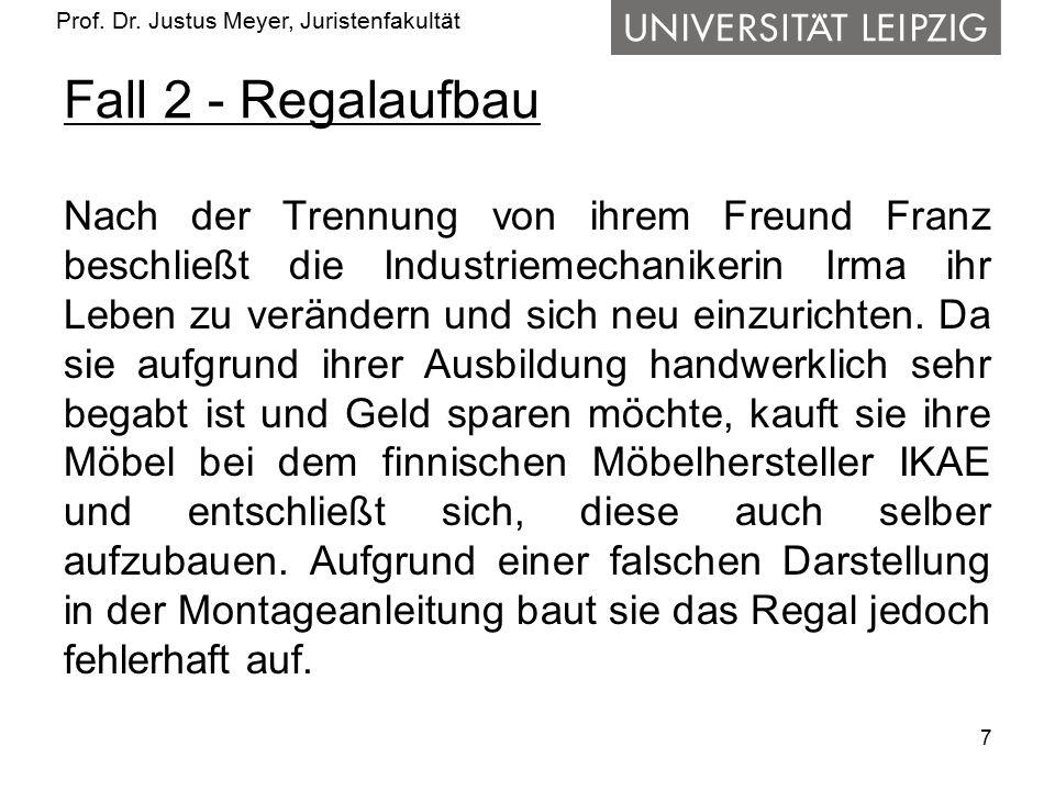 Prof. Dr. Justus Meyer, Juristenfakultät Fall 2 - Regalaufbau Nach der Trennung von ihrem Freund Franz beschließt die Industriemechanikerin Irma ihr L