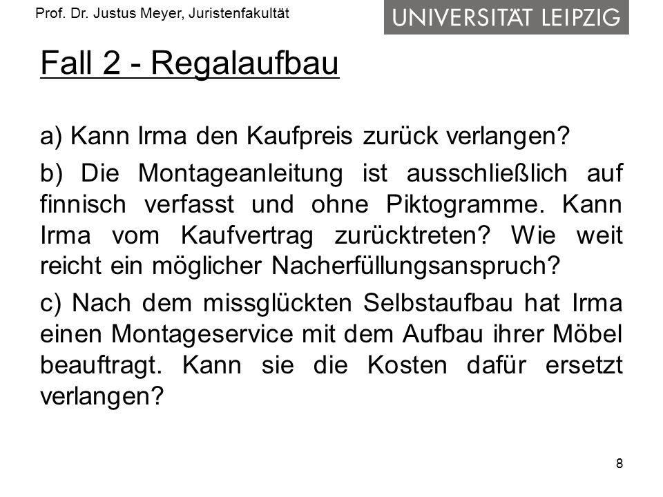 Prof. Dr. Justus Meyer, Juristenfakultät Fall 2 - Regalaufbau a) Kann Irma den Kaufpreis zurück verlangen? b) Die Montageanleitung ist ausschließlich