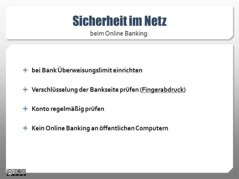 Sicherheit im Netz beim Online Banking:  bei Bank Überweisungslimit einrichten  Verschlüsselung der Bankseite prüfen (Fingerabdruck)  Konto regelmäßig prüfen  Kein Online Banking an öffentlichen Computern