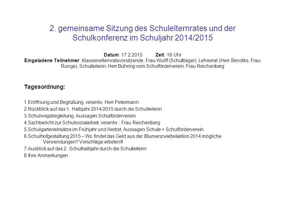 2. gemeinsame Sitzung des Schulelternrates und der Schulkonferenz im Schuljahr 2014/2015 Datum: 17.2.2015 Zeit: 18 Uhr Eingeladene Teilnehmer: Klassen