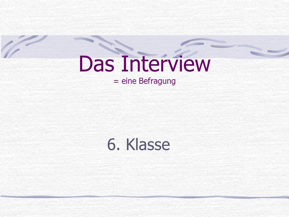 Das Interview = eine Befragung 6. Klasse