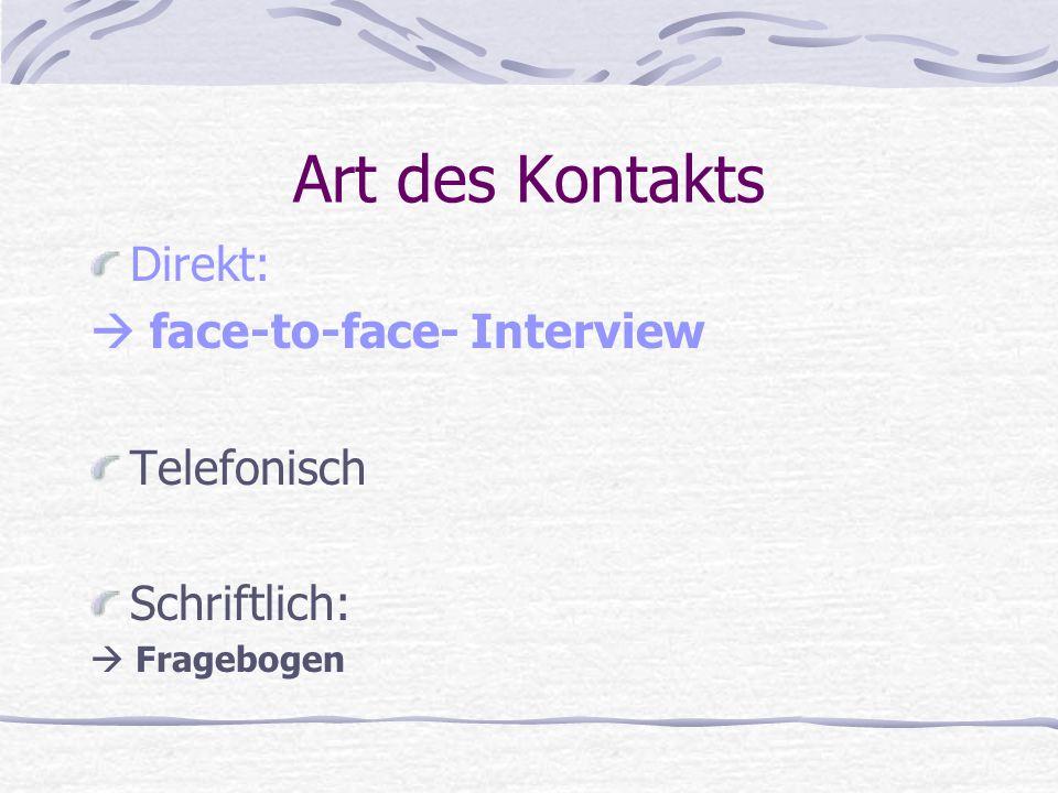 Art des Kontakts Direkt:  face-to-face- Interview Telefonisch Schriftlich:  Fragebogen