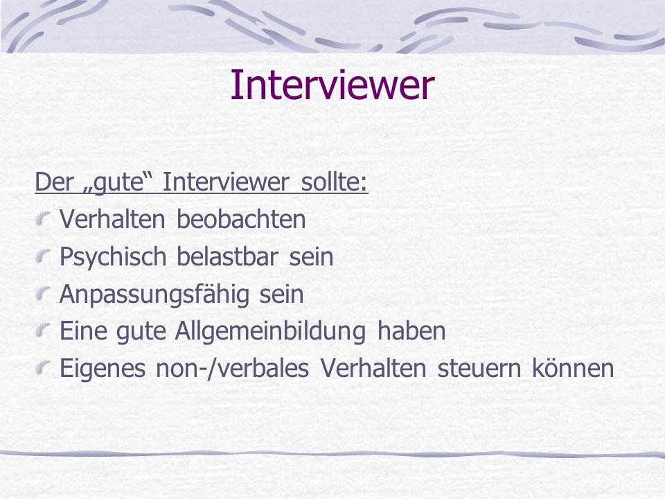 """Interviewer Der """"gute"""" Interviewer sollte: Verhalten beobachten Psychisch belastbar sein Anpassungsfähig sein Eine gute Allgemeinbildung haben Eigenes"""