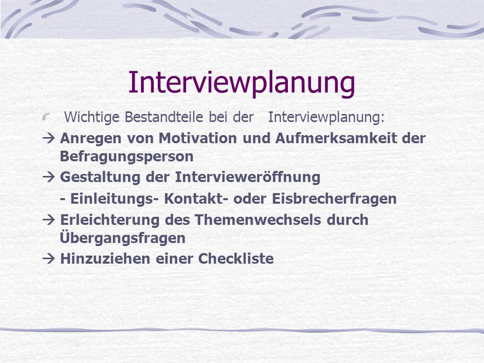 Interviewplanung Wichtige Bestandteile bei der Interviewplanung:  Anregen von Motivation und Aufmerksamkeit der Befragungsperson  Gestaltung der Int