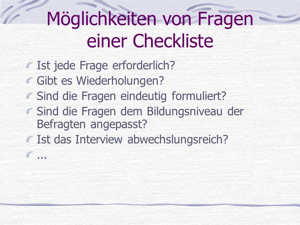 Möglichkeiten von Fragen einer Checkliste Ist jede Frage erforderlich? Gibt es Wiederholungen? Sind die Fragen eindeutig formuliert? Sind die Fragen d