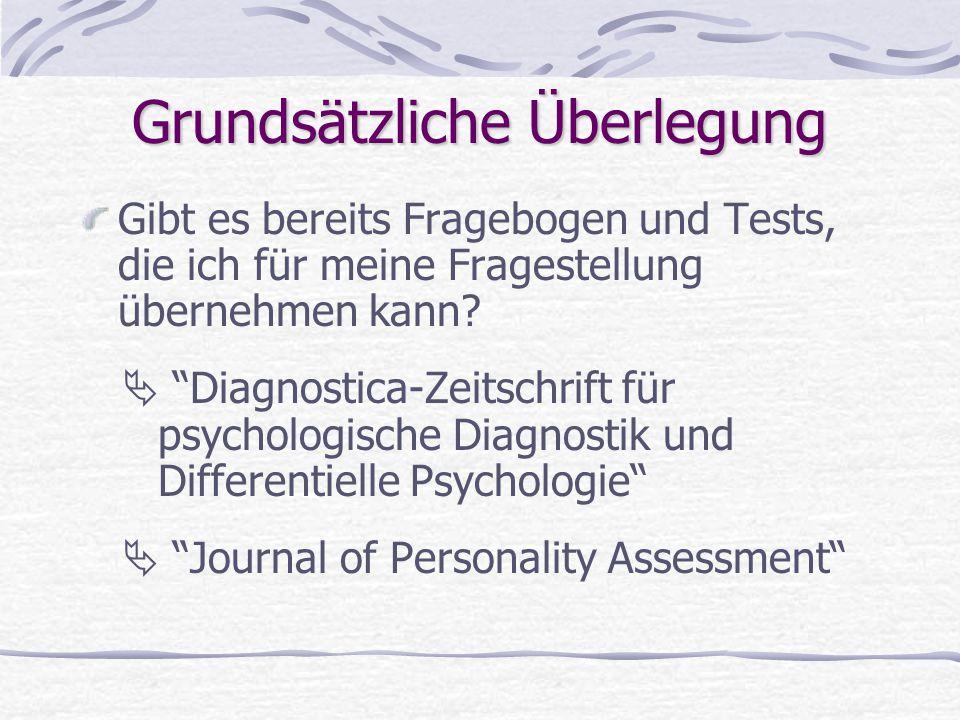 """Grundsätzliche Überlegung Gibt es bereits Fragebogen und Tests, die ich für meine Fragestellung übernehmen kann?  """"Diagnostica-Zeitschrift für psycho"""