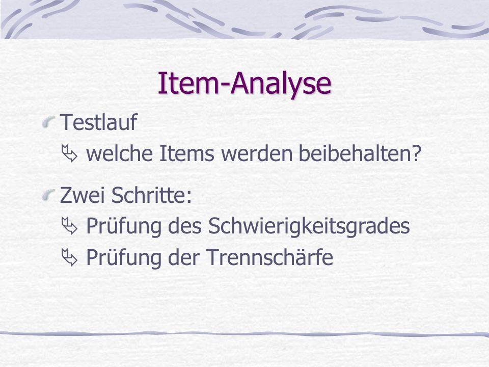 Item-Analyse  welche Items werden beibehalten? Zwei Schritte:  Prüfung des Schwierigkeitsgrades  Prüfung der Trennschärfe