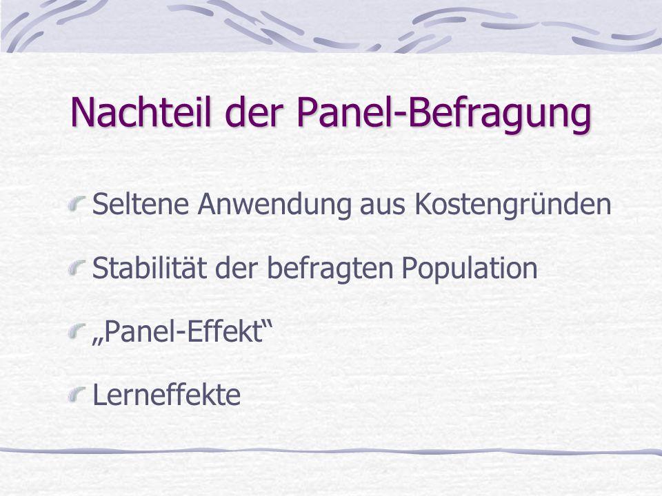 """Nachteil der Panel-Befragung Seltene Anwendung aus Kostengründen Stabilität der befragten Population """"Panel-Effekt"""" Lerneffekte"""