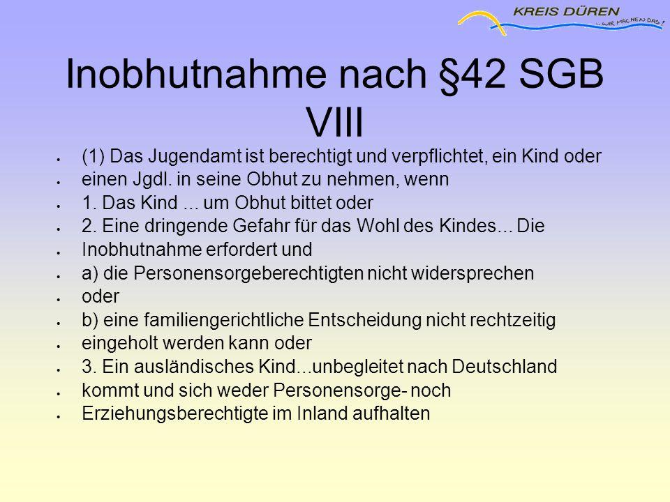 Inobhutnahme nach §42 SGB VIII  (1) Das Jugendamt ist berechtigt und verpflichtet, ein Kind oder  einen Jgdl. in seine Obhut zu nehmen, wenn  1. Da