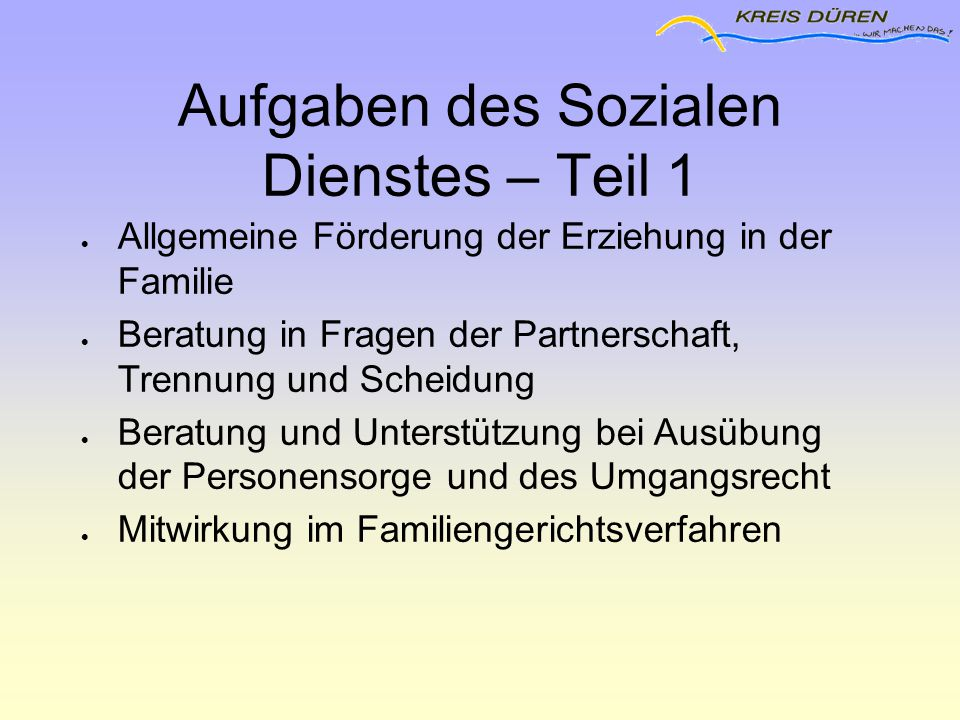 Aufgaben des Sozialen Dienstes – Teil 1  Allgemeine Förderung der Erziehung in der Familie  Beratung in Fragen der Partnerschaft, Trennung und Schei