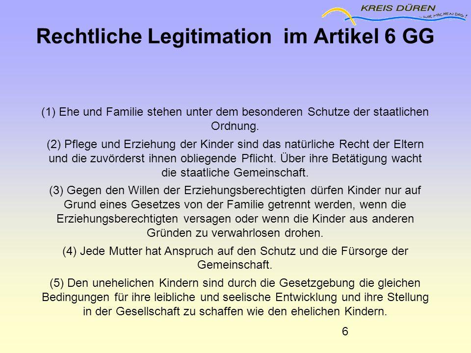 Rechtliche Legitimation im Artikel 6 GG (1) Ehe und Familie stehen unter dem besonderen Schutze der staatlichen Ordnung. (2) Pflege und Erziehung der
