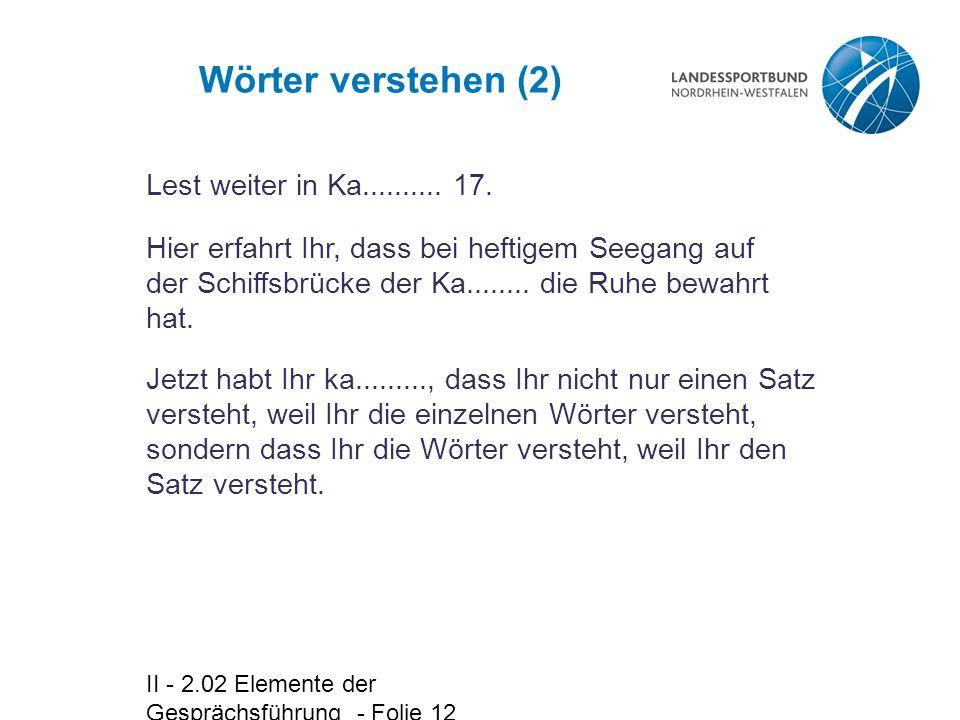 II - 2.02 Elemente der Gesprächsführung - Folie 12 Wörter verstehen (2) Lest weiter in Ka..........