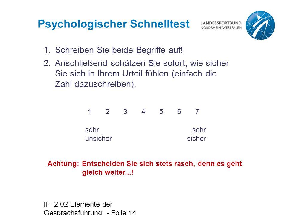 II - 2.02 Elemente der Gesprächsführung - Folie 14 sehr sicher Psychologischer Schnelltest 1.Schreiben Sie beide Begriffe auf.