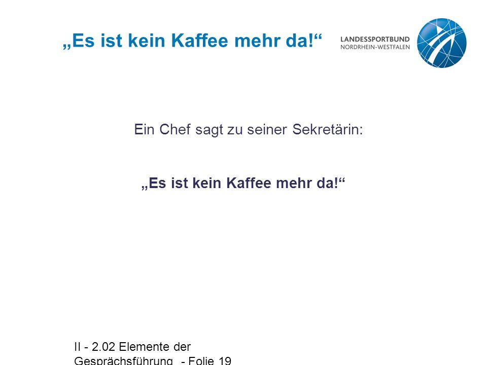 """II - 2.02 Elemente der Gesprächsführung - Folie 19 """"Es ist kein Kaffee mehr da! Ein Chef sagt zu seiner Sekretärin: """"Es ist kein Kaffee mehr da!"""